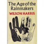 The Age of the Rainmakers – Wilson Harris