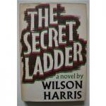 The Secret Ladder – Wilson Harris – 1st Edition