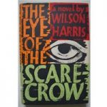 The Eye of the Scarecrow – Wilson Harris – 1st edition
