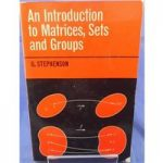 An Introduction to Matrices, Sets and Groups