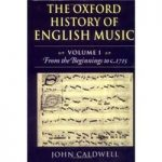 The Oxford history of English music volume 1 from the beginnings to c. 1785
