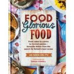 """Food Glorious Food: From Cakes to Curries to Cornish Pasties €"""" Favourite Dishes from the Search for Britain's Best Recipe"""