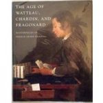 The Age Of Watteau, Chardin And Fragonard