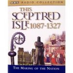 This Sceptred Isle : 1087 to 1327 (inc. 24-page booklet & chronology 2 x tapes)