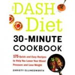 The DASH diet 30-Minute Cookbook by Christy Ellingswoth