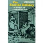 The Seaside Holiday – The History of the English Seaside Resort