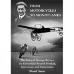 From Motorcycles to Monoplanes – the Story of George Barnes
