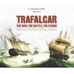 Trafalgar, The Men, The Battle, The Storm.