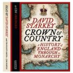 Crown and Country A History of England through the Monarchy