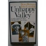 Unhappy Valley – Conflict in Kenya & Africa Book One: State & Class