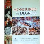 Honoured by Degrees : A Century of Honorary Graduates of the University of Liverpool