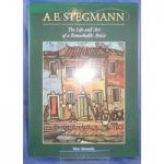 A.E. Stegmann, the Life and Art of a Remarkable Artist
