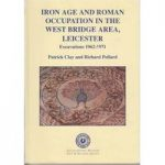 Iron Age and Roman Occupation in the West Bridge Area, Leicester – Excavations 1962-71