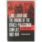 Land, Labor and the Origins of the Israeli-Palestinian Conflict, 1882-1914 [1996, Updated Edition]