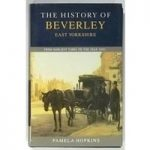 The History of Beverley, East Yorkshire : From Earliest Times to the Year 2003 (Signed by the Author]